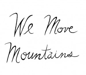 We Move Mountains 8x10 Typography Inspirational Quote Print