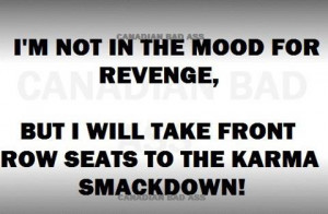 Revenge Karma Quotes http://karmakicksseriousbutt.blogspot.com/2012_07 ...