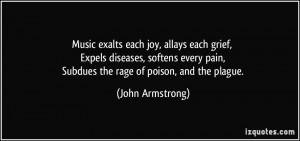 Music exalts each joy, allays each grief, Expels diseases, softens ...