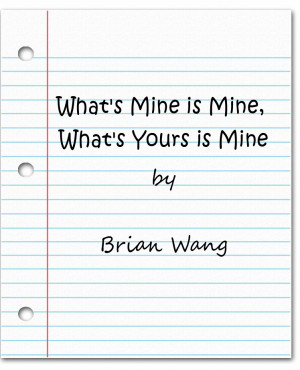 Kids Write What's Mine is Mine, What's Yours is Mine by Brian Wang