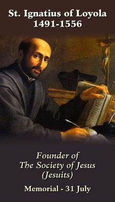 July 31st: Feast of St. Ignatius of Loyola...founder of the Jesuits ...