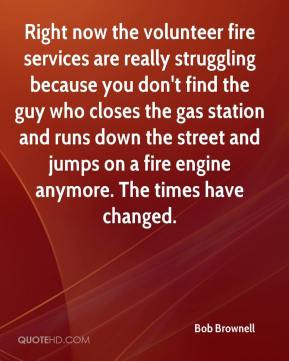 Right now the volunteer fire services are really struggling because ...