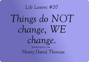People change quotes things do not change we change. henry david ...