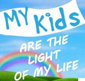 My kids are the light of my life.