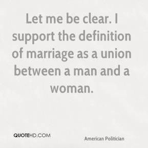 Ben Nelson - Let me be clear. I support the definition of marriage as ...