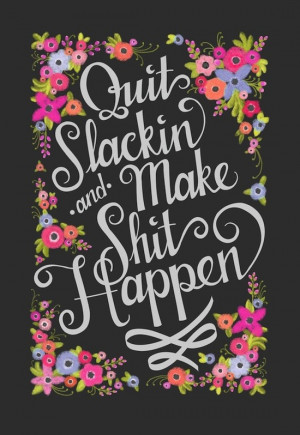ETC INSPIRATION BLOG MOTIVATIONAL QUOTE QUIT SLACKIN AND MAKE SHIT ...