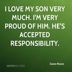 ... my son very much. I'm very proud of him. He's accepted responsibility