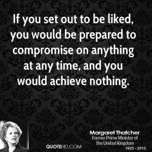 If you set out to be liked, you would be prepared to compromise on ...