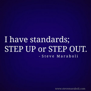 have standards step up or step out steve maraboli # quote