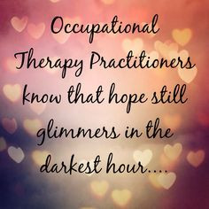 Love the quote!! Occupational therapy practitioners know that hope ...