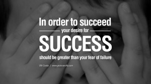 In order to succeed, your desire for success should be greater than ...