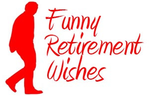 funny retirement wishesand quotes retirement wishes sayings retirement ...
