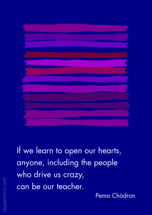 If we learn to open our hearts,