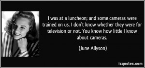 ... or not. You know how little I know about cameras. - June Allyson
