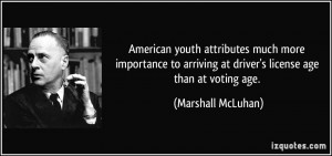 ... importance to arriving at driver's license age than at voting age