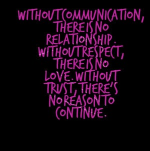 Quotes Picture: without communication, there is no relationship ...