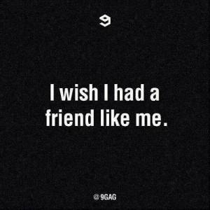 43552-I-Wish-I-Had-A-Friend-Like-Me.jpg