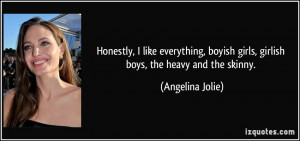 Honestly, I like everything, boyish girls, girlish boys, the heavy and ...