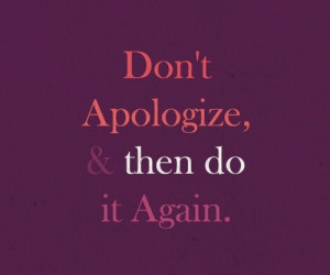 apology quotes sayings do not apologies life
