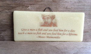 Give a man a fish...Moses Maimonides Quote, Words of Wisdom, Fused ...