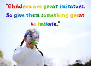 pictures children quotes parenting quotes children are great imitators