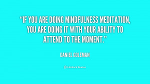 If you are doing mindfulness meditation, you are doing it with your ...