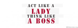 Act Like A Lady Think Like A Boss' fb cover photo for girls is ...