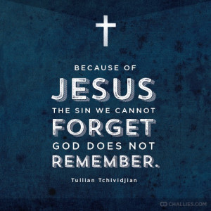 ... sin we cannot forget God does not remember . —Tullian Tchividjian