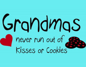 Grandmas Never Run Out of Kisses or Cookies | Family Quotes