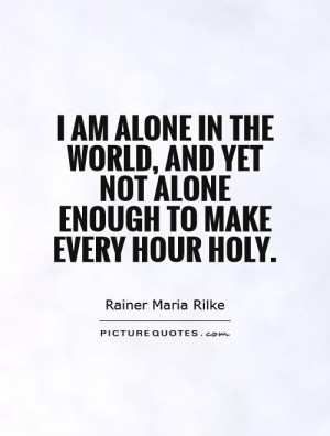 am-alone-in-the-world-and-yet-not-alone-enough-to-make-every-hour ...