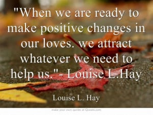 When we are ready to make positive changes in our loves. we attract ...