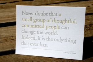 Never Doubt that a small group... Margaret Mead Quote, Letterpress ...