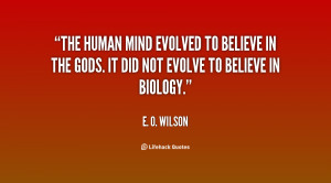 The human mind evolved to believe in the gods. It did not evolve to ...