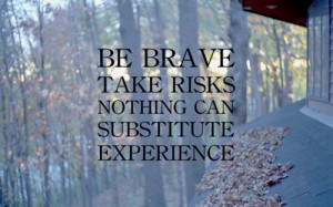 Be Brave Take Risks Quotes Be brave take risks nothing