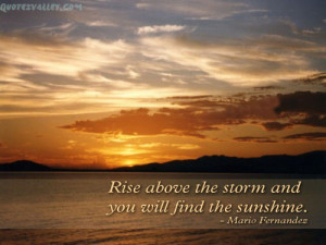 Rise Above The Storm And You Will Find The Sunshine