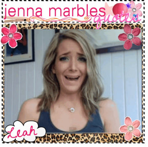 Jenna Marbles quotes. ♥