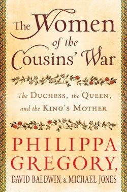 The Women of the Cousins' War: The Duchess, the Queen, and the King's ...