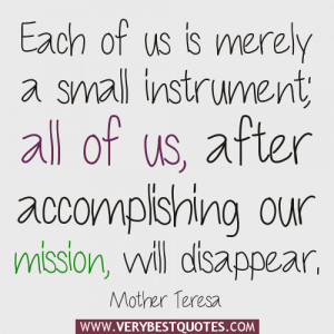 ... accomplishing our mission, will disappear.― Mother Teresa Quotes