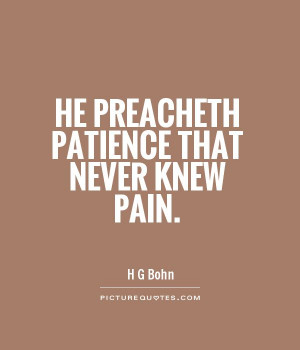 He Preacheth Patience That Never Knew Pain