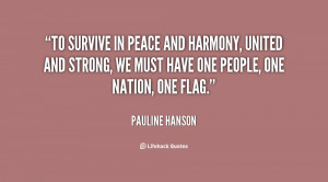To survive in peace and harmony, united and strong, we must have one ...