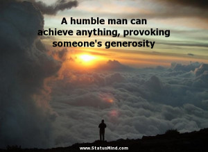 humble man can achieve anything, provoking someone's generosity - Men ...