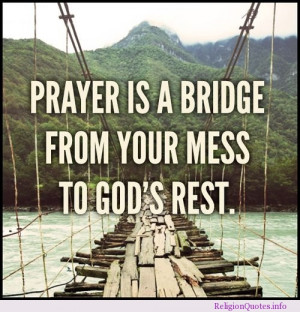 Prayer is a bridge from your mess to God's rest