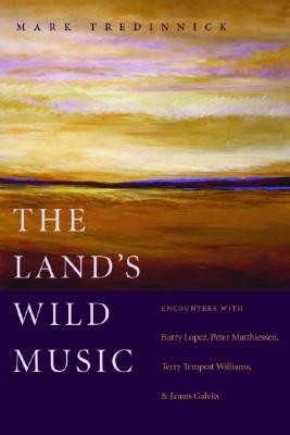 The Land's Wild Music: Encounters with Barry Lopez, Peter Matthiessen ...