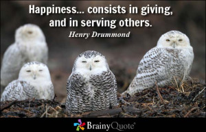 ... ... consists in giving, and in serving others. - Henry Drummond