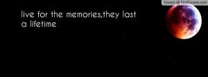 memories last lifetime quote