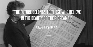 quote-Eleanor-Roosevelt-the-future-belongs-to-those-who-believe-246 (1 ...