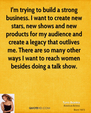 trying to build a strong business. I want to create new stars, new ...