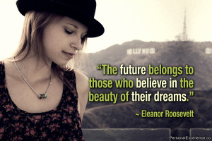 "Inspirational Quote: ""The future belongs to those who believe in the ..."
