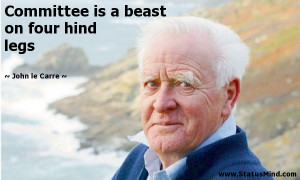 ... is a beast on four hind legs - John le Carre Quotes - StatusMind.com