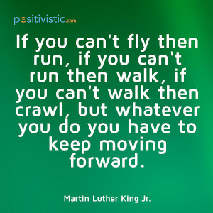 on moving forward: quote advice motivation fly run walk crawl progress ...